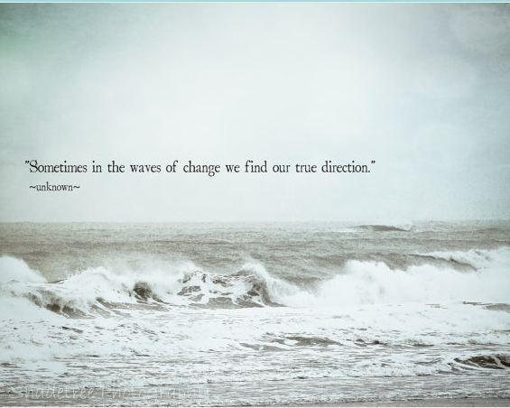 Sometimes in the waves of change we find our true direction Picture Quote #1