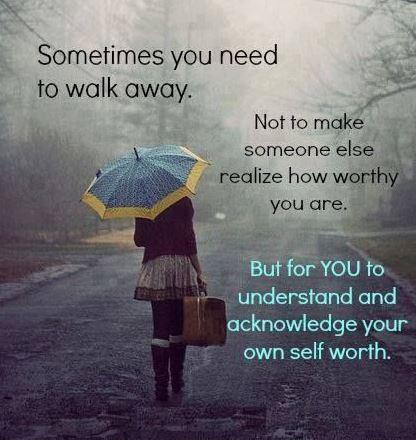 Sometimes you need to walk away. Not to make someone else realize how worthy you are. But for you to understand and acknowledge your own self worth Picture Quote #1
