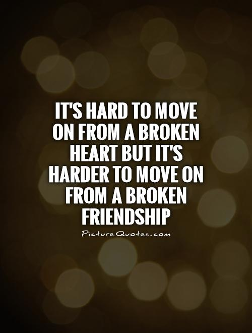One Line Quotes On Broken Friendship : It s hard to move on from a broken heart but harder