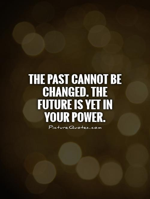 The past cannot be changed. The future is yet in your power Picture Quote #1