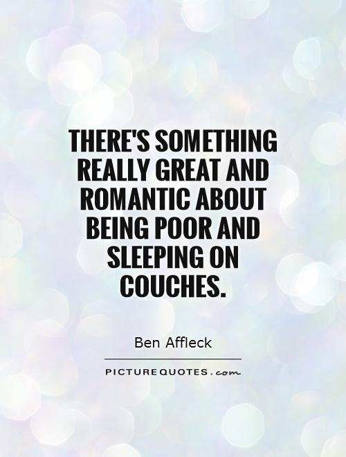 There's something really great and romantic about being poor and sleeping on couches Picture Quote #1