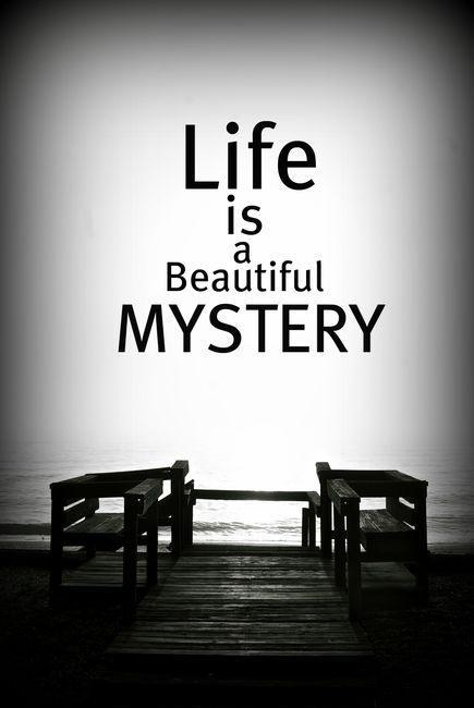 Life is a beautiful mystery Picture Quote #1