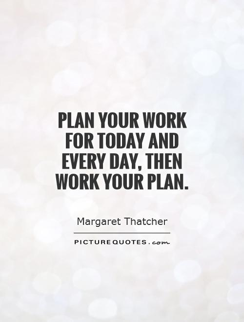 Plan your work for today and every day, then work your plan Picture Quote #1