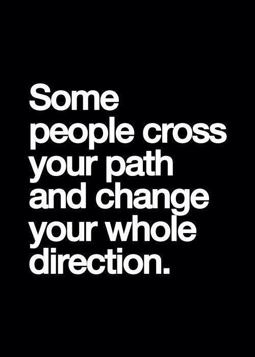 Some people cross your path and change your whole direction Picture Quote #1