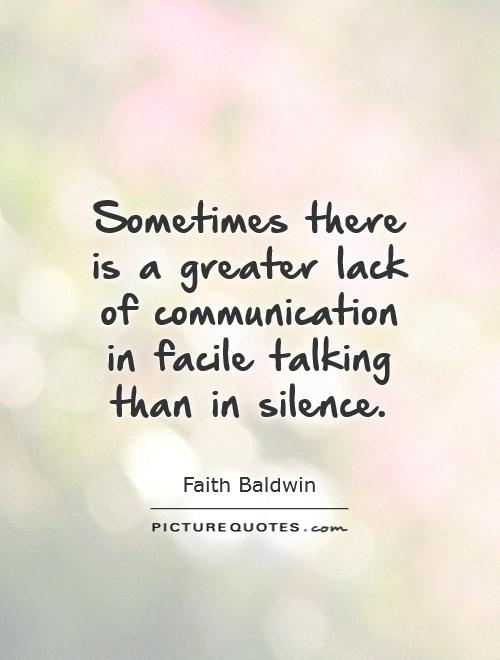 Sometimes there is a greater lack of communication in facile talking than in silence Picture Quote #1