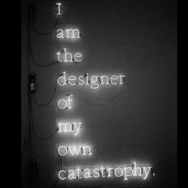 I am the designer of my own catastrophy Picture Quote #1