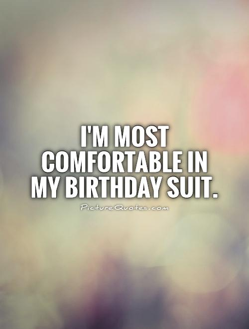 I'm most comfortable in my birthday suit Picture Quote #1