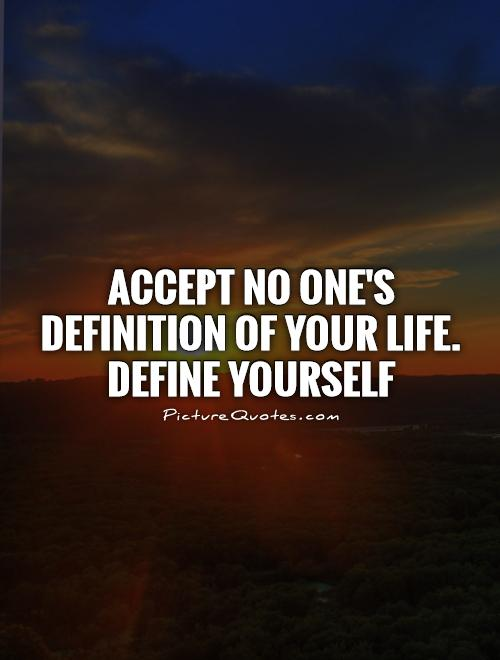 Accept no one's definition of your life. Define yourself Picture Quote #1