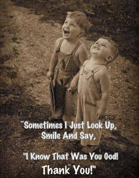 Sometimes I just look up, smile and say, I know that was you God! Thank You! Picture Quote #1