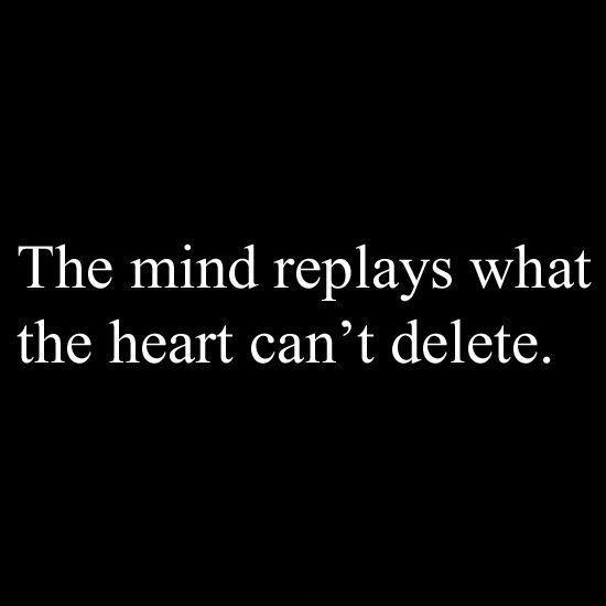 The mind replays what the heart can't delete Picture Quote #1