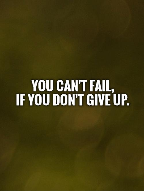 You can't fail,  if you don't give up Picture Quote #1