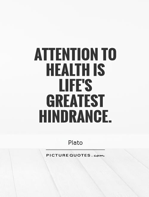 Attention to health is life's greatest hindrance Picture Quote #1