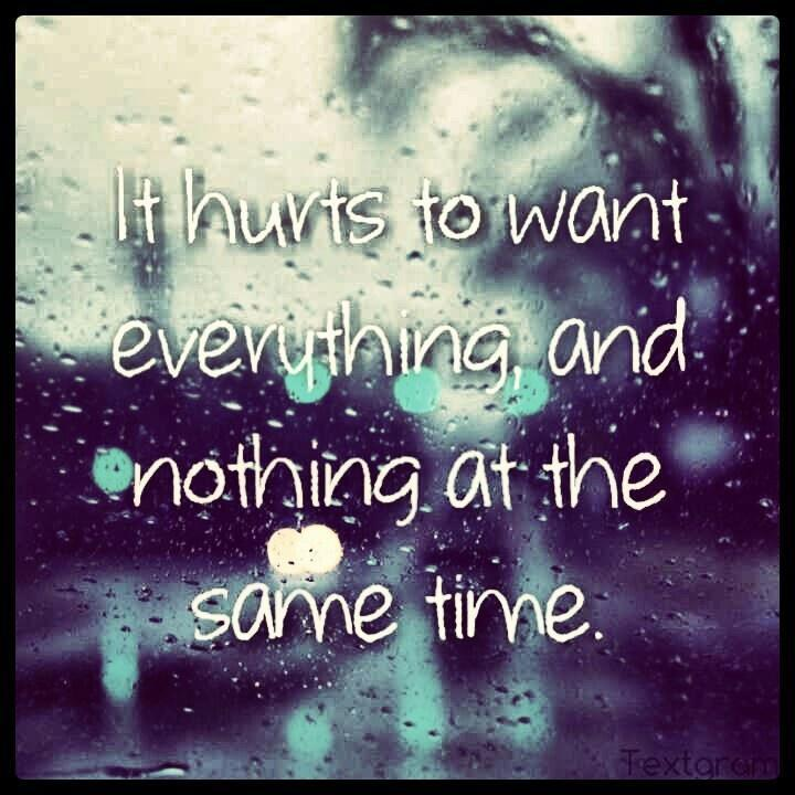 It hurts to want everything, and nothing at the same time Picture Quote #1