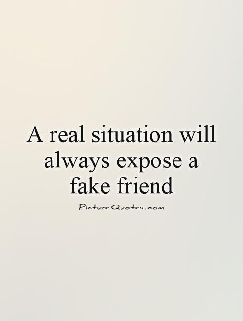 A real situation will always expose a fake friend Picture Quote #1