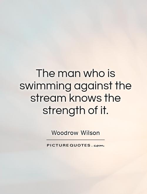 The man who is swimming against the stream knows the strength of it Picture Quote #1