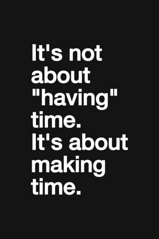 It's not about having time. It's about making time Picture Quote #3