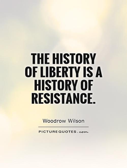 The history of liberty is a history of resistance Picture Quote #1