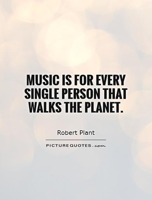 Music is for every single person that walks the planet Picture Quote #1