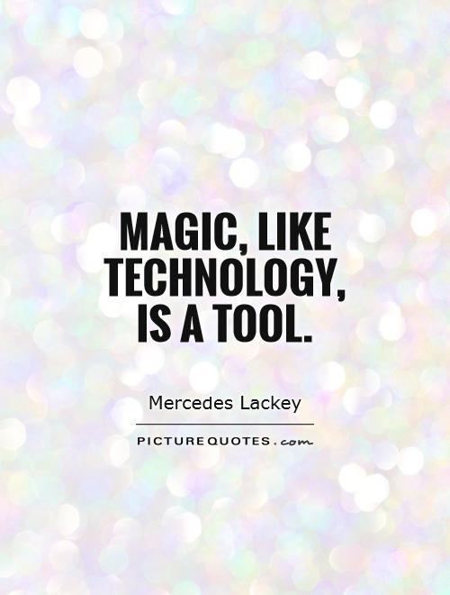 Magic, like technology, is a tool Picture Quote #1