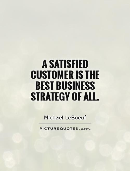 A satisfied customer is the best business strategy of all Picture Quote #1