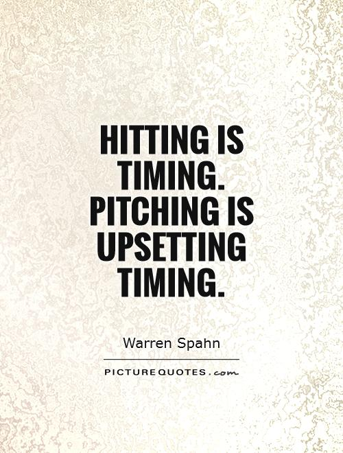 Hitting is timing. Pitching is upsetting timing Picture Quote #1