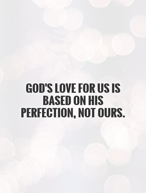 God's love for us is based on His perfection, not ours Picture Quote #1