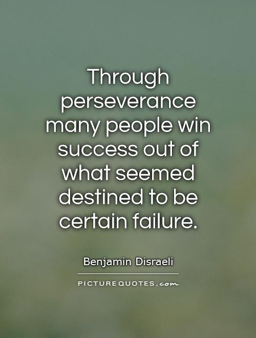 Through perseverance many people win success out of what seemed destined to be certain failure Picture Quote #1