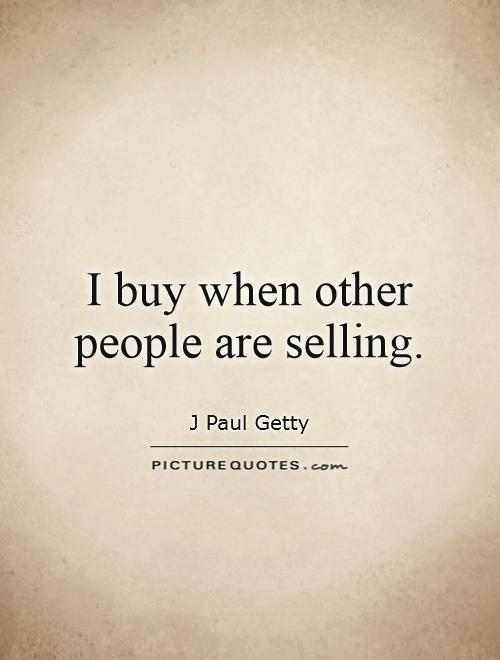 I buy when other people are selling Picture Quote #1