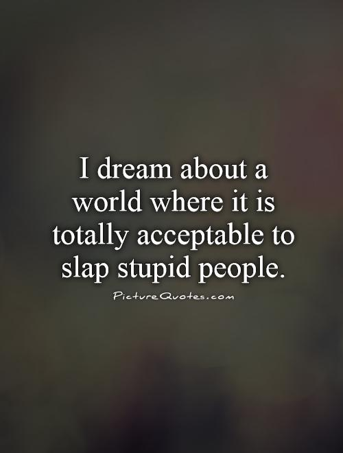 Silly People Quotes: Stupid People Quotes And Sayings. QuotesGram