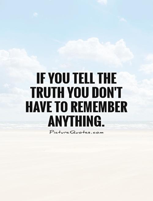 If you tell the truth you don't have to remember anything Picture Quote #1