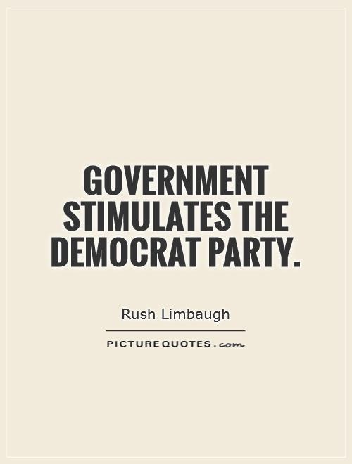 Government stimulates the democrat party Picture Quote #1