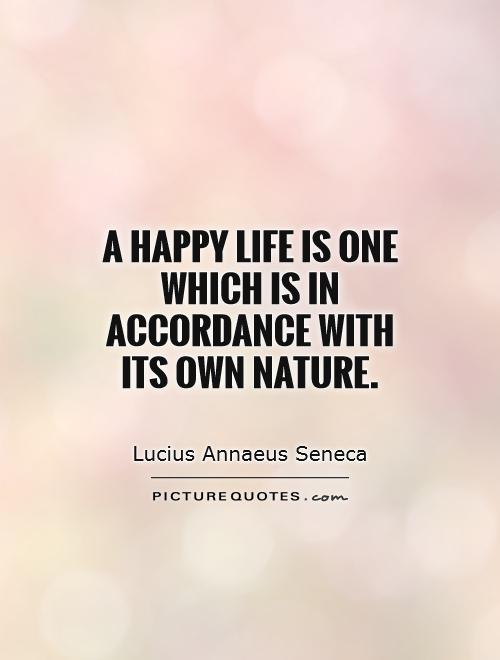 A happy life is one which is in accordance with its own nature Picture Quote #1