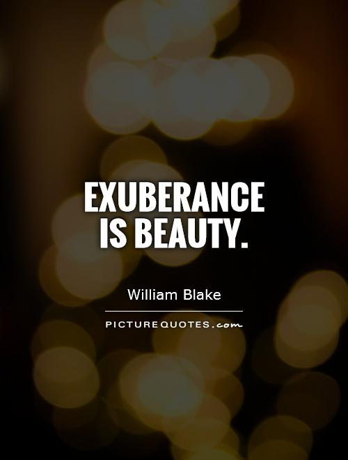Exuberance is beauty Picture Quote #1