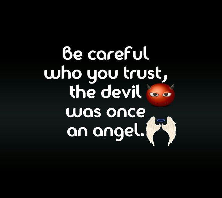 Be careful who you trust, the devil was once an angel Picture Quote #1