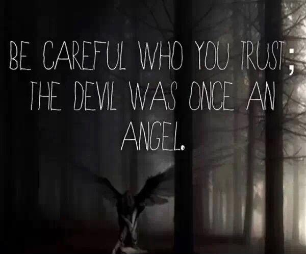 Be careful who you trust, the devil was once an angel Picture Quote #2