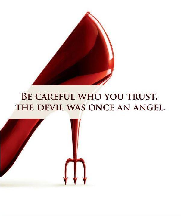 Be careful who you trust, the devil was once an angel Picture Quote #4
