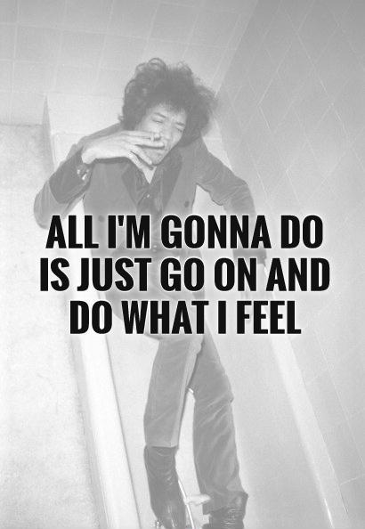 All I'm gonna do is just go on and do what I feel Picture Quote #1