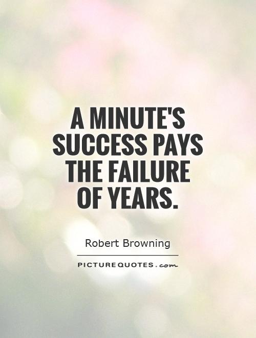 A minute's success pays the failure of years Picture Quote #1