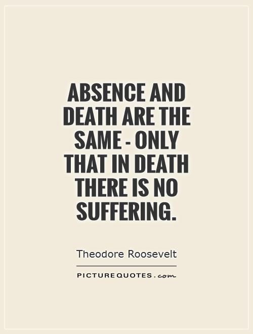 Absence and death are the same - only that in death there is no suffering Picture Quote #1