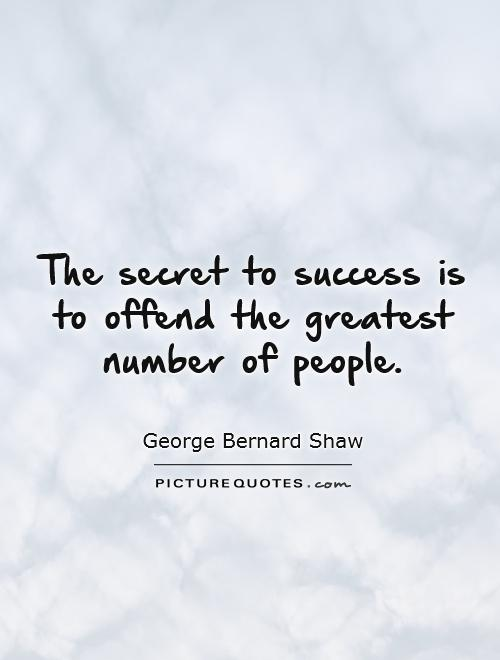 The secret to success is to offend the greatest number of people Picture Quote #1