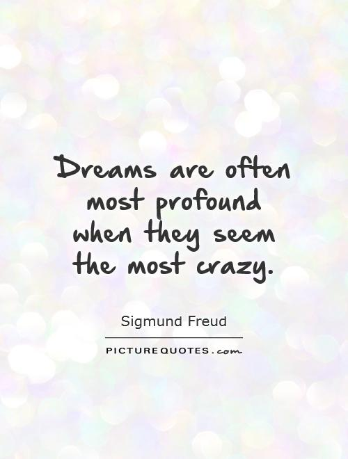 Dreams are often most profound when they seem the most crazy Picture Quote #1