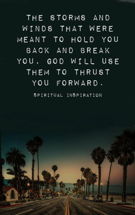 The storms and winds that were meant to hold you back and break you, God will use them to thrust you forward Picture Quote #1