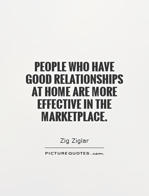 People who have good relationships at home are more effective in the marketplace Picture Quote #1