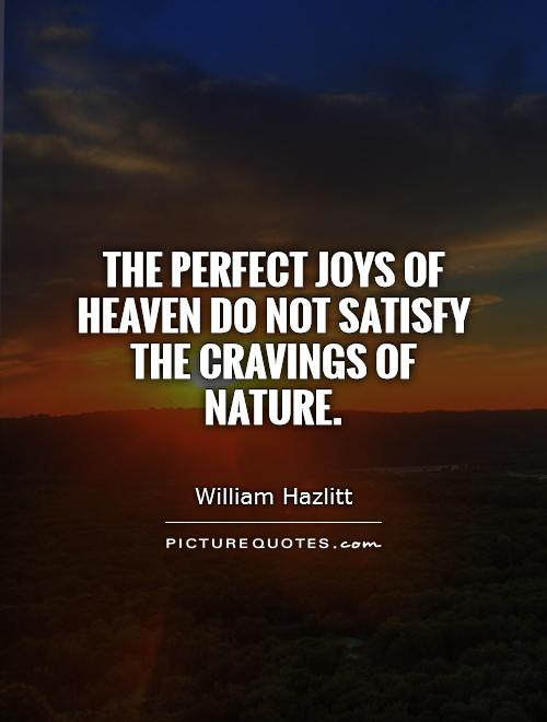The perfect joys of heaven do not satisfy the cravings of nature Picture Quote #1