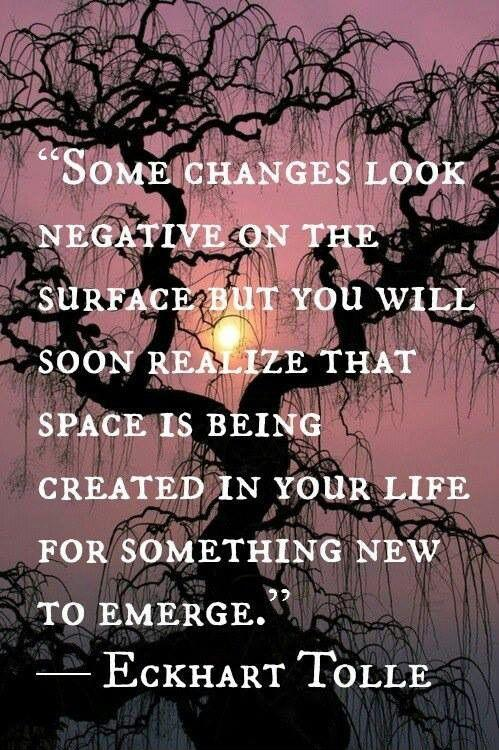 Some changes look negative on the surface but you will soon realize that space is being created in your life for something new to emerge Picture Quote #1