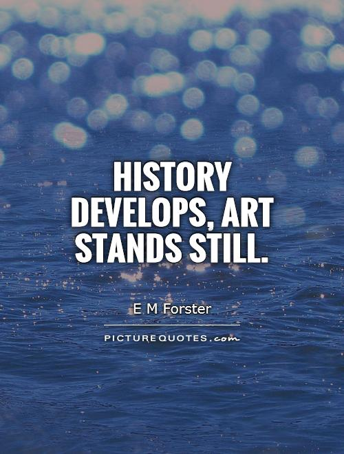 History develops, art stands still Picture Quote #1