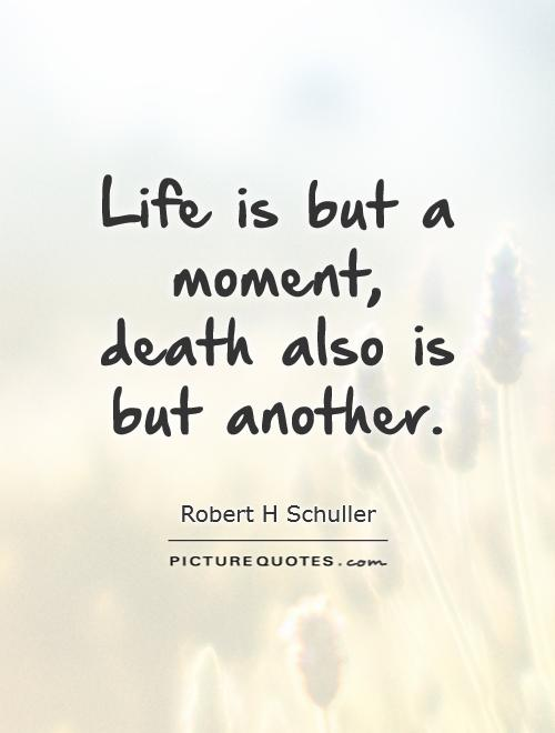 Life is but a moment, death also is but another Picture Quote #1