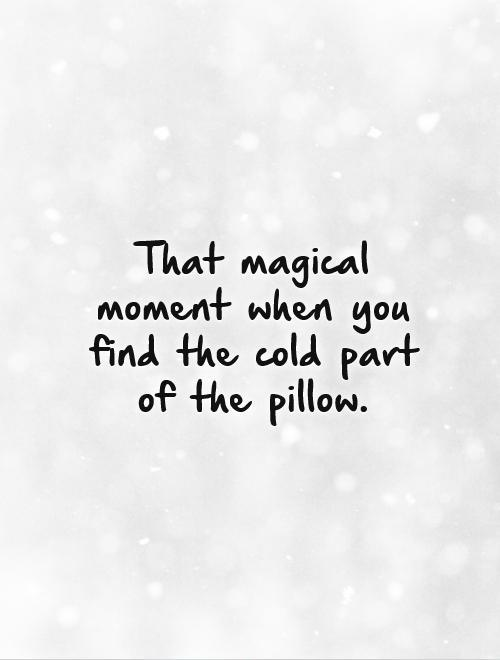 That magical moment when you find the cold part of the pillow Picture Quote #1