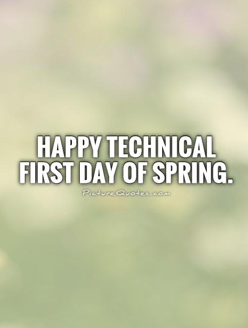 Happy Technical First Day of Spring Picture Quote #1