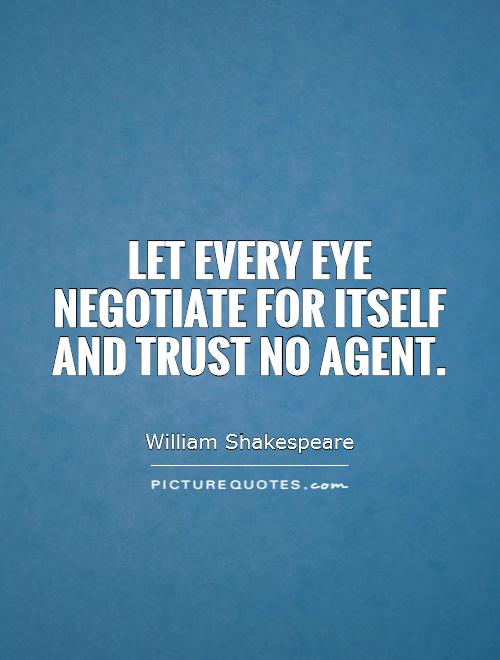 Let every eye negotiate for itself and trust no agent Picture Quote #1